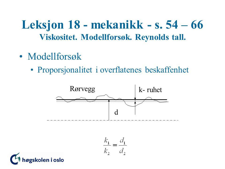 Leksjon 18 - mekanikk - s. 54 – 66 Viskositet. Modellforsøk. Reynolds tall. Modellforsøk Proporsjonalitet i overflatenes beskaffenhet d Rørvegg k- ruh