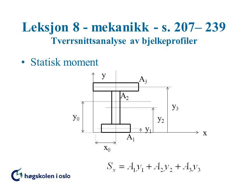Leksjon 8 - mekanikk - s. 207– 239 Tverrsnittsanalyse av bjelkeprofiler Statisk moment x y x0x0 y0y0 y1y1 y2y2 y3y3 A3A3 A2A2 A1A1