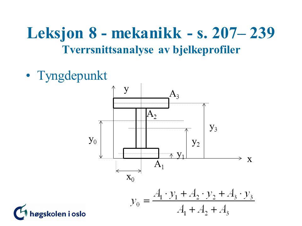 Leksjon 8 - mekanikk - s. 207– 239 Tverrsnittsanalyse av bjelkeprofiler Tyngdepunkt x y x0x0 y0y0 y1y1 y2y2 y3y3 A3A3 A2A2 A1A1