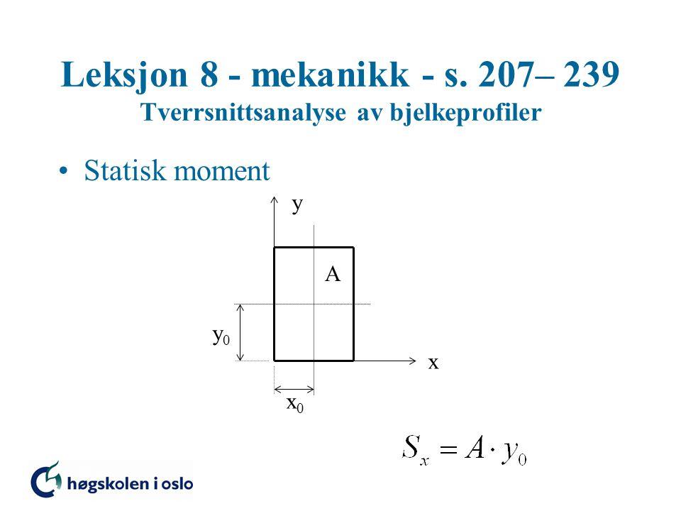 Leksjon 8 - mekanikk - s. 207– 239 Tverrsnittsanalyse av bjelkeprofiler Statisk moment x y x0x0 y0y0 A