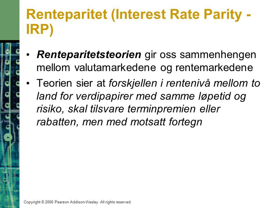 Copyright © 2006 Pearson Addison-Wesley. All rights reserved. Renteparitet (Interest Rate Parity - IRP) Renteparitetsteorien gir oss sammenhengen mell