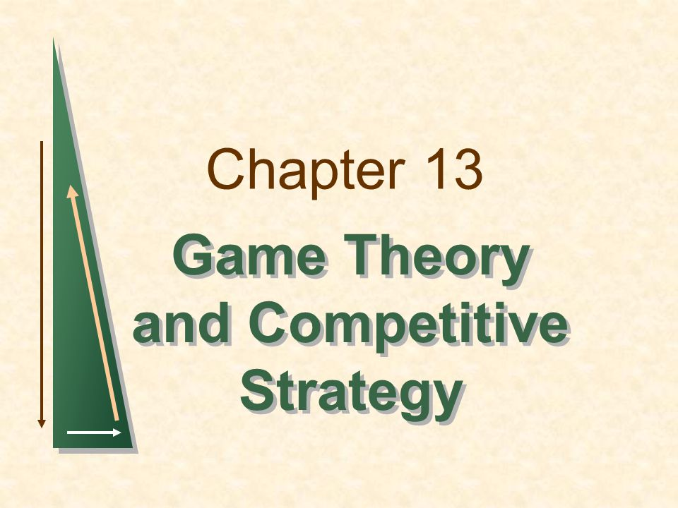 Chapter 13 Game Theory and Competitive Strategy