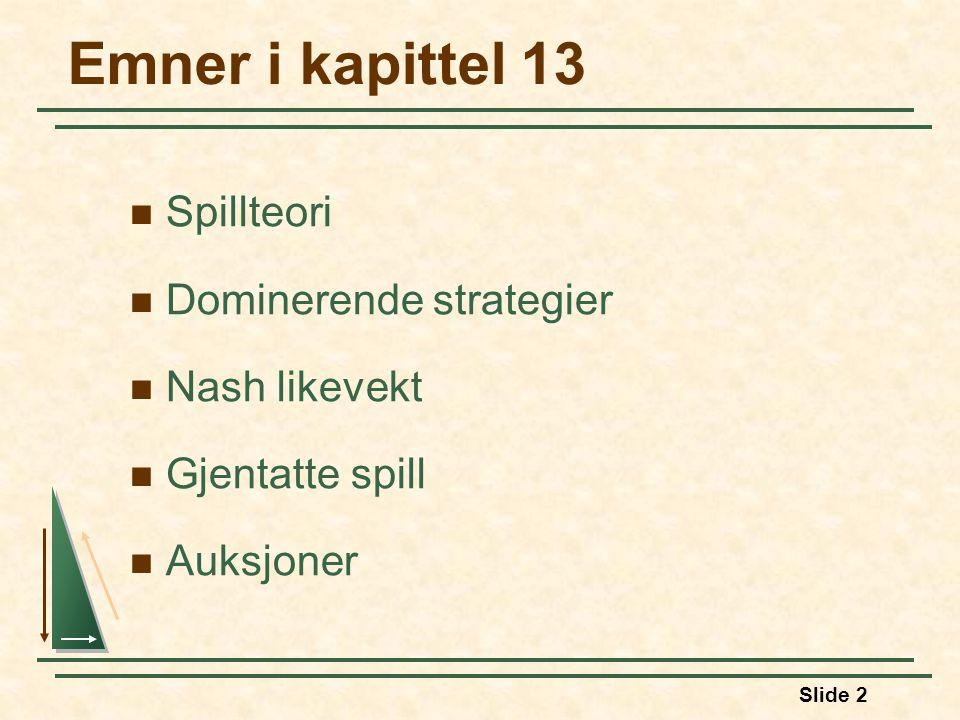 Slide 2 Emner i kapittel 13 Spillteori Dominerende strategier Nash likevekt Gjentatte spill Auksjoner