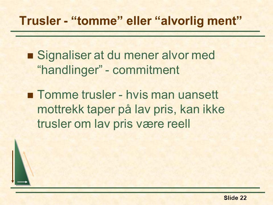 """Slide 22 Signaliser at du mener alvor med """"handlinger"""" - commitment Tomme trusler - hvis man uansett mottrekk taper på lav pris, kan ikke trusler om l"""