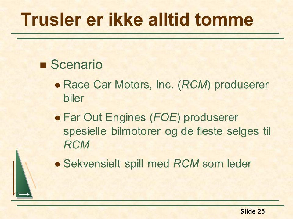 Slide 25 Scenario Race Car Motors, Inc. (RCM) produserer biler Far Out Engines (FOE) produserer spesielle bilmotorer og de fleste selges til RCM Sekve