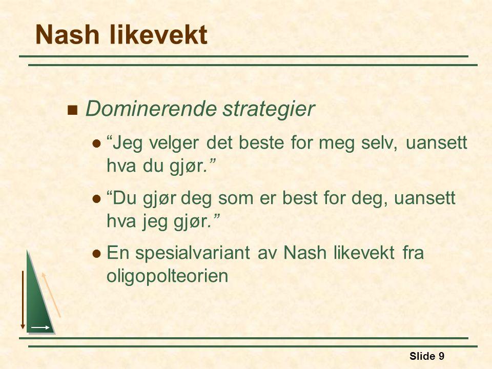 """Slide 9 Nash likevekt Dominerende strategier """"Jeg velger det beste for meg selv, uansett hva du gjør."""" """"Du gjør deg som er best for deg, uansett hva j"""