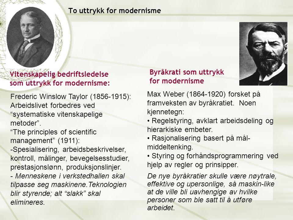 To uttrykk for modernisme Max Weber (1864-1920) forsket på framveksten av byråkratiet.