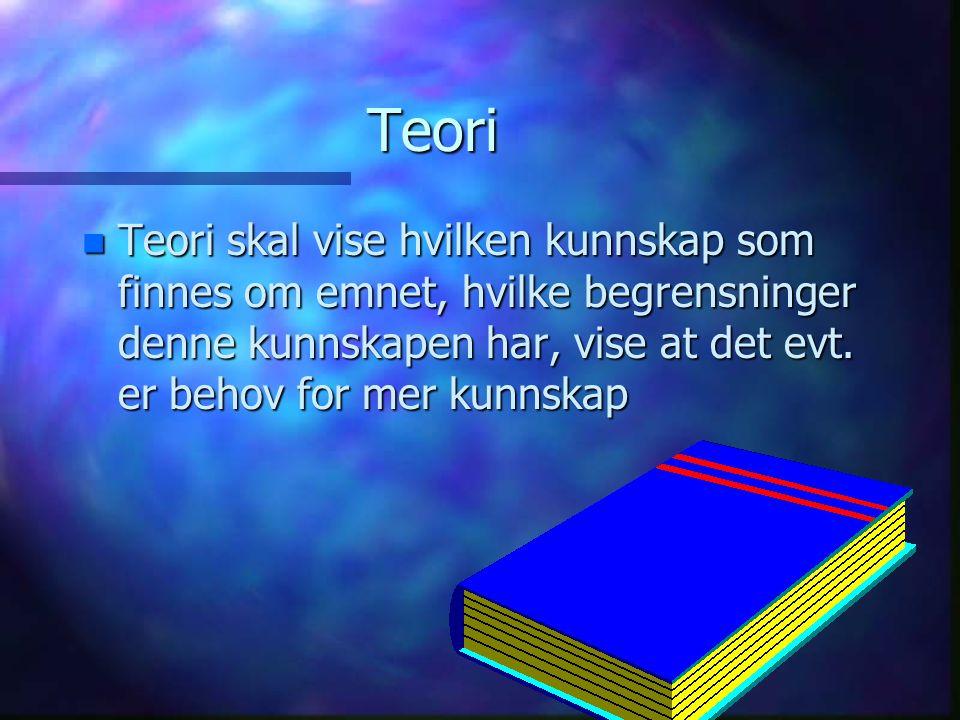 Teori n Teori skal vise hvilken kunnskap som finnes om emnet, hvilke begrensninger denne kunnskapen har, vise at det evt.