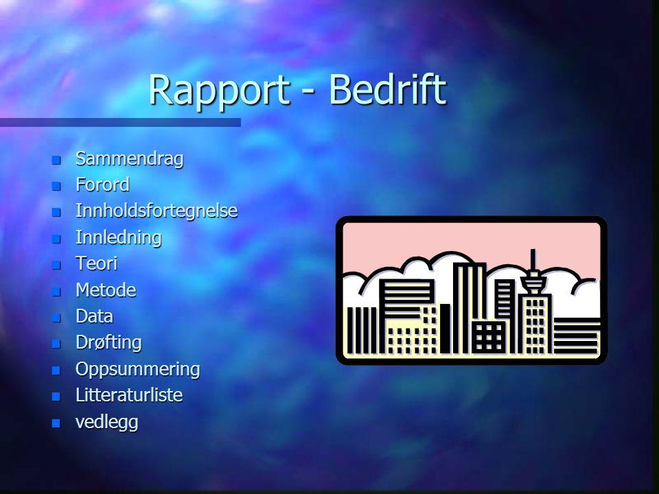 Rapport - Bedrift n Sammendrag n Forord n Innholdsfortegnelse n Innledning n Teori n Metode n Data n Drøfting n Oppsummering n Litteraturliste n vedlegg
