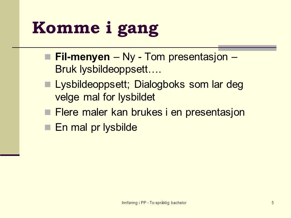 Innføring i PP - To-språklig bachelor5 Komme i gang Fil-menyen – Ny - Tom presentasjon – Bruk lysbildeoppsett….