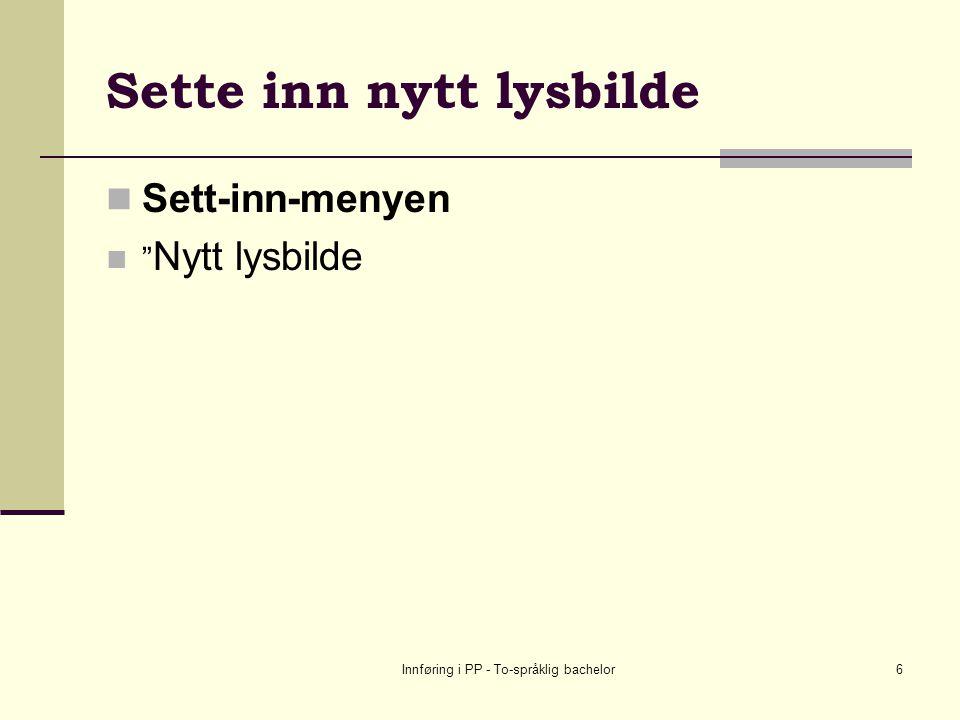 Innføring i PP - To-språklig bachelor6 Sette inn nytt lysbilde Sett-inn-menyen Nytt lysbilde