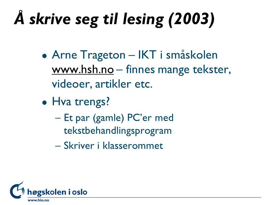 Å skrive seg til lesing (2003) l Arne Trageton – IKT i småskolen www.hsh.no – finnes mange tekster, videoer, artikler etc.