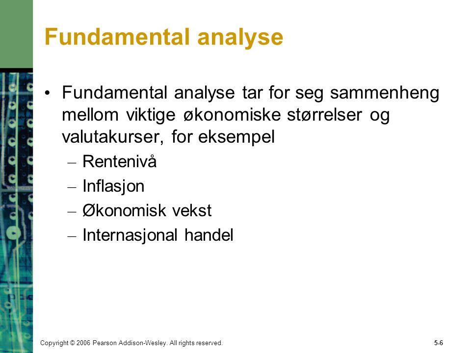 Copyright © 2006 Pearson Addison-Wesley. All rights reserved.5-6 Fundamental analyse Fundamental analyse tar for seg sammenheng mellom viktige økonomi