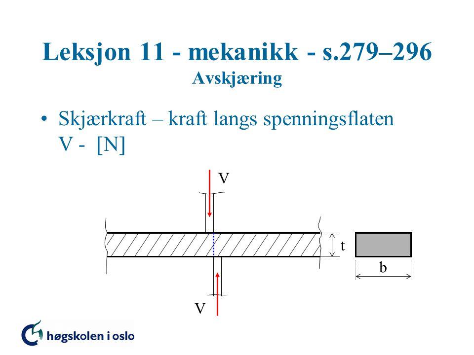 Leksjon 11 - mekanikk - s.279–296 Avskjæring Skjærkraft – kraft langs spenningsflaten V -  N  V V t b