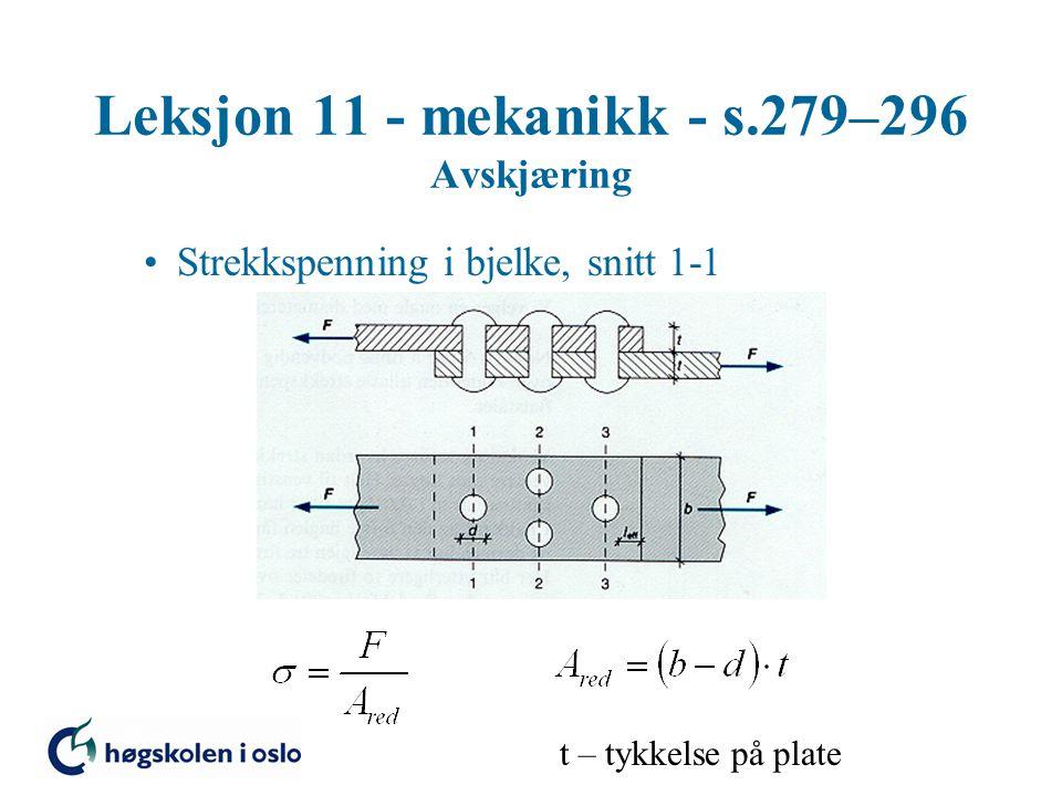 Leksjon 11 - mekanikk - s.279–296 Avskjæring Strekkspenning i bjelke, snitt 1-1 t – tykkelse på plate