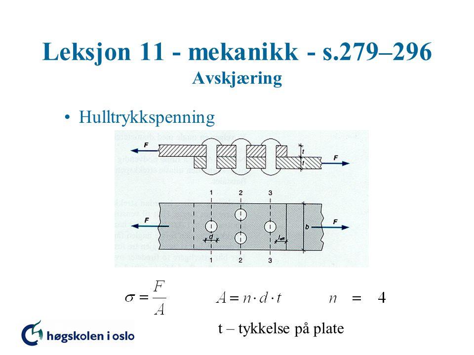 Leksjon 11 - mekanikk - s.279–296 Avskjæring Hulltrykkspenning t – tykkelse på plate
