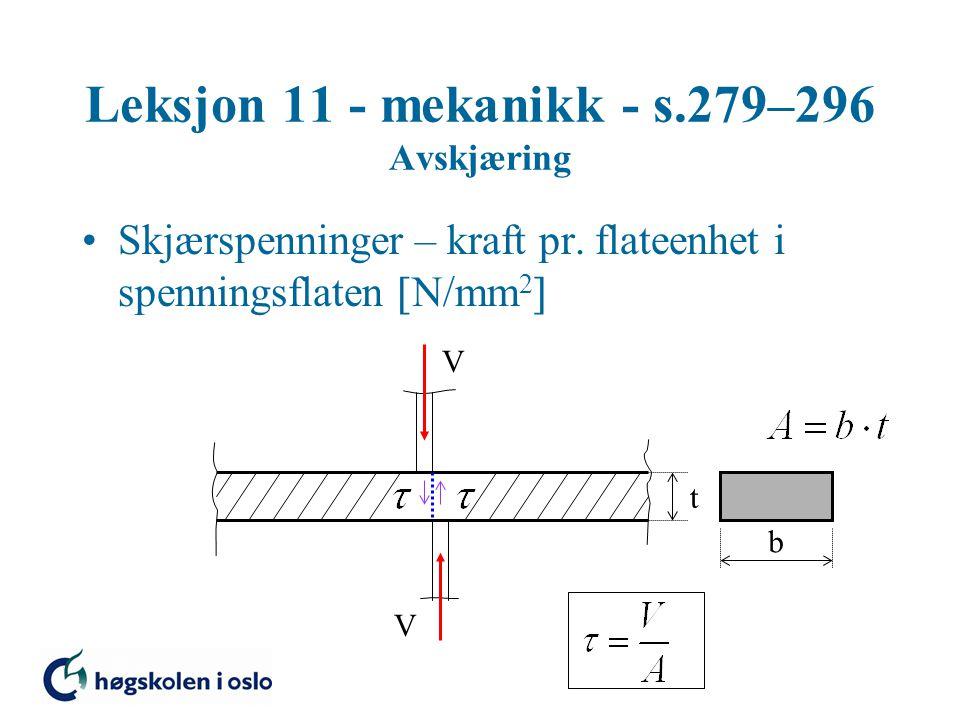 Leksjon 11 - mekanikk - s.279–296 Avskjæring Skjærspenninger – kraft pr. flateenhet i spenningsflaten  N/mm 2  V V t b