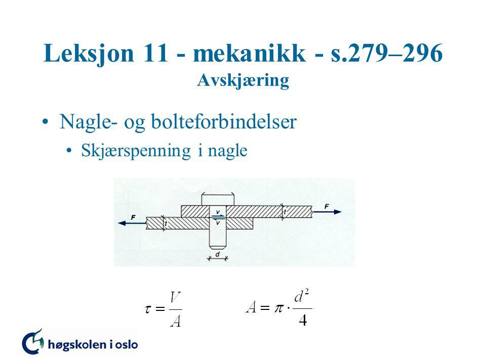 Leksjon 11 - mekanikk - s.279–296 Avskjæring Nagle- og bolteforbindelser Strekkspenning i bjelke t – tykkelse på plate