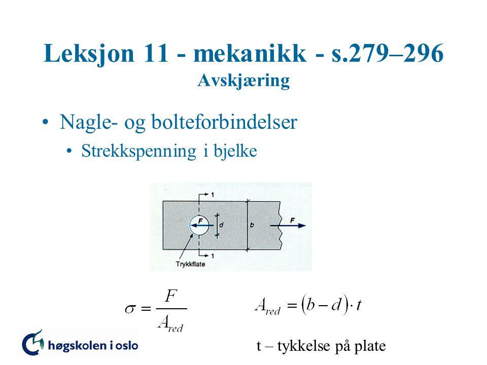 Leksjon 11 - mekanikk - s.279–296 Avskjæring Nagle- og bolteforbindelser Hulltrykkspenning t – tykkelse på plate