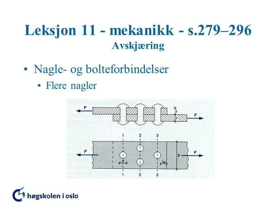 Leksjon 11 - mekanikk - s.279–296 Avskjæring Nagle- og bolteforbindelser Flere nagler