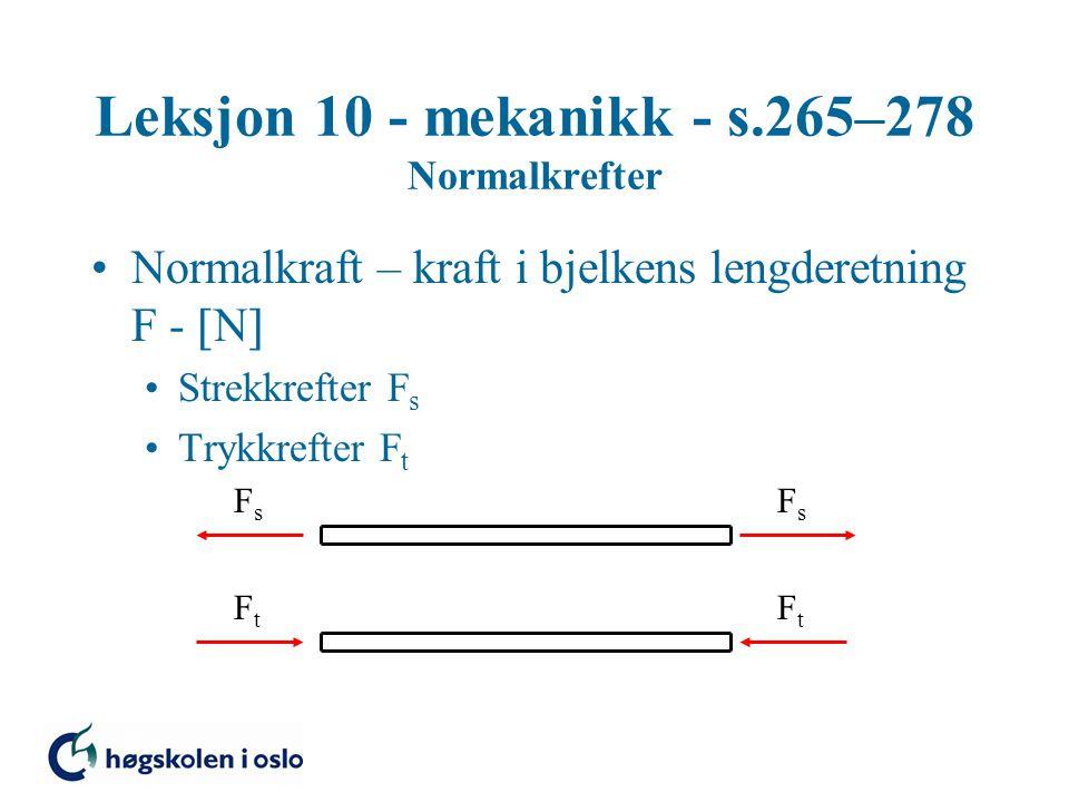 Leksjon 10 - mekanikk - s.265–278 Normalkrefter Normalkraft – kraft i bjelkens lengderetning F -  N  Strekkrefter F s Trykkrefter F t FsFs FsFs FtFt FtFt