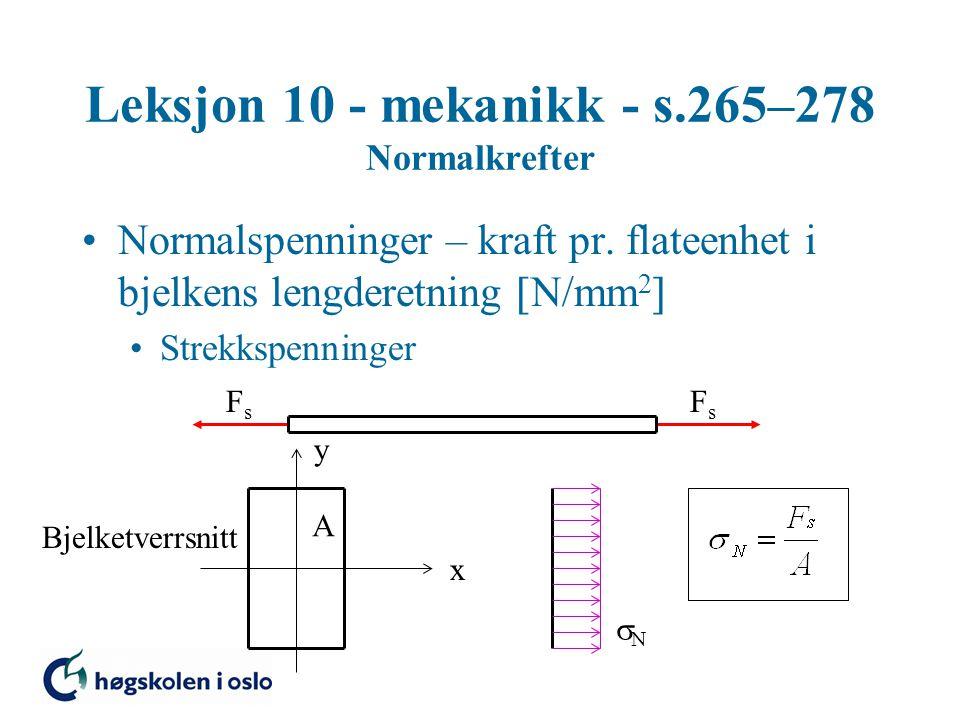 Leksjon 10 - mekanikk - s.265–278 Normalkrefter Normalspenninger – kraft pr. flateenhet i bjelkens lengderetning  N/mm 2  Strekkspenninger x y A Bje