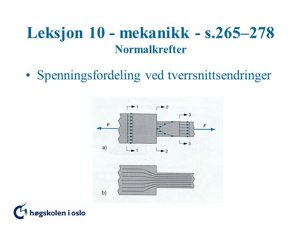 Leksjon 10 - mekanikk - s.265–278 Normalkrefter Spenningsfordeling ved tverrsnittsendringer Jevn overgang mellom tverrsnittene