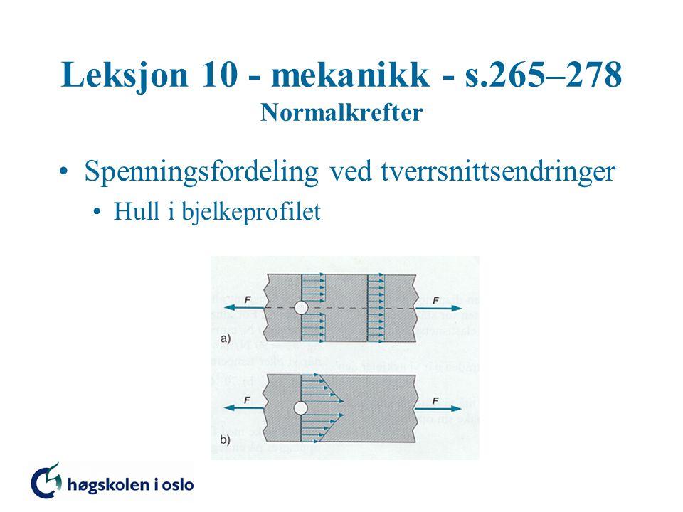Leksjon 10 - mekanikk - s.265–278 Normalkrefter Spenningsfordeling ved tverrsnittsendringer Hull i bjelkeprofilet