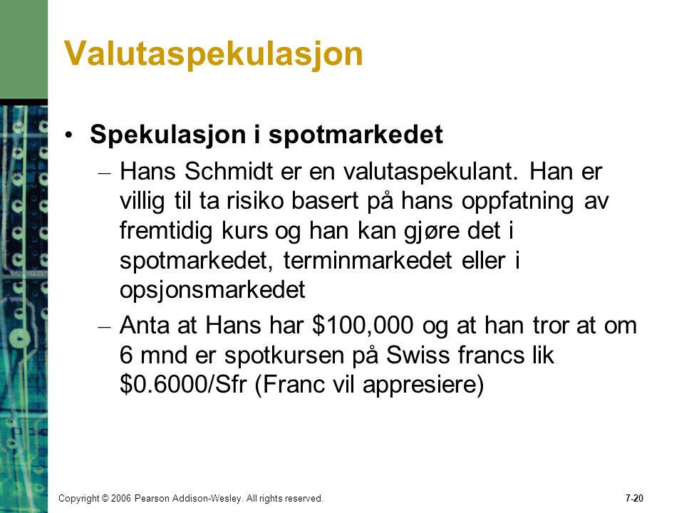 Copyright © 2006 Pearson Addison-Wesley. All rights reserved.7-20 Valutaspekulasjon Spekulasjon i spotmarkedet – Hans Schmidt er en valutaspekulant. H