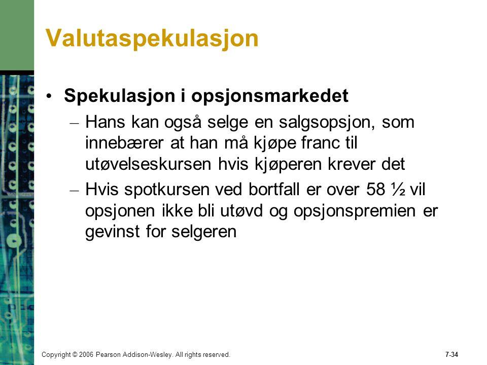 Copyright © 2006 Pearson Addison-Wesley. All rights reserved.7-34 Valutaspekulasjon Spekulasjon i opsjonsmarkedet – Hans kan også selge en salgsopsjon