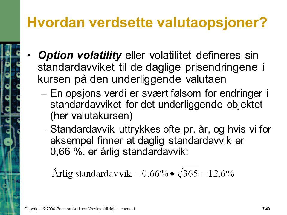 Copyright © 2006 Pearson Addison-Wesley. All rights reserved.7-40 Hvordan verdsette valutaopsjoner? Option volatility eller volatilitet defineres sin
