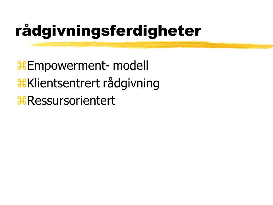 rådgivningsferdigheter zEmpowerment- modell zKlientsentrert rådgivning zRessursorientert