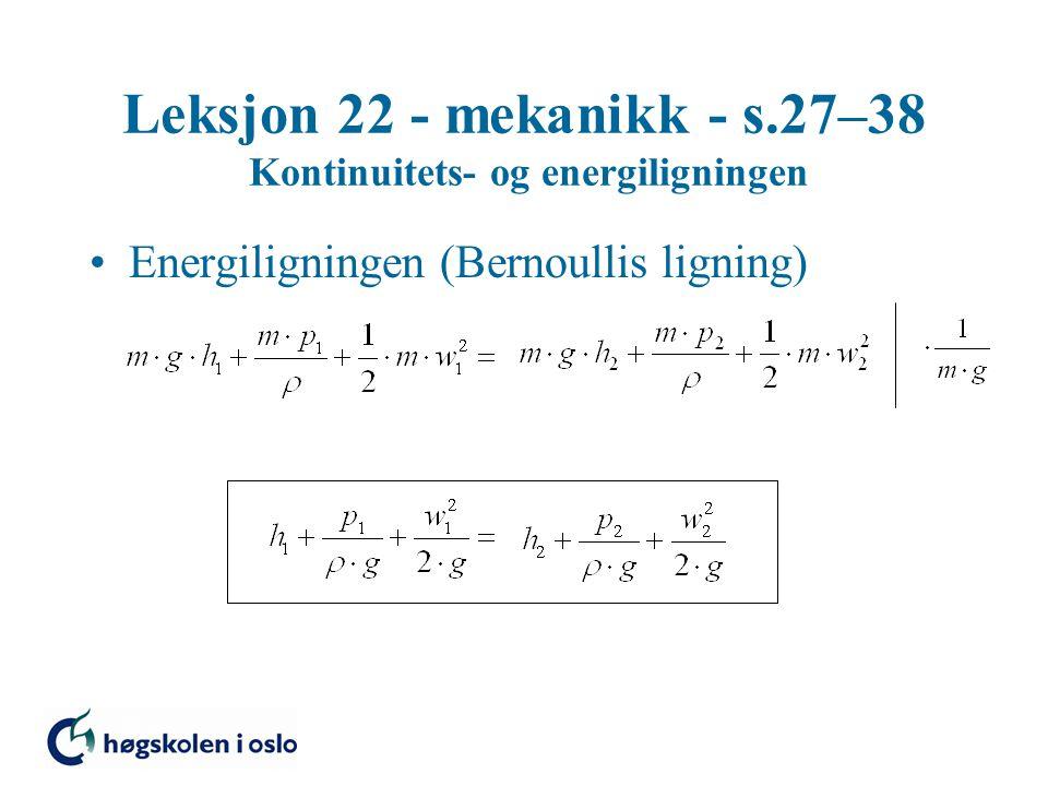 Leksjon 22 - mekanikk - s.27–38 Kontinuitets- og energiligningen Energiligningen (Bernoullis ligning)