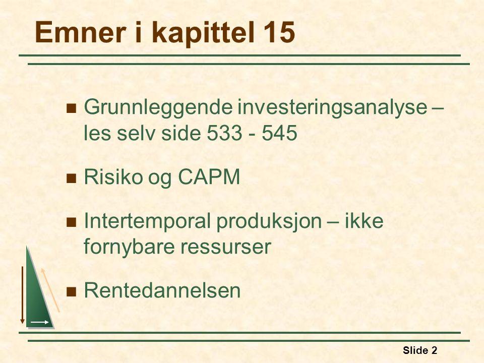 Slide 2 Emner i kapittel 15 Grunnleggende investeringsanalyse – les selv side 533 - 545 Risiko og CAPM Intertemporal produksjon – ikke fornybare ressurser Rentedannelsen