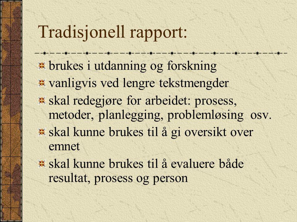 Tradisjonell rapport: brukes i utdanning og forskning vanligvis ved lengre tekstmengder skal redegjøre for arbeidet: prosess, metoder, planlegging, problemløsing osv.