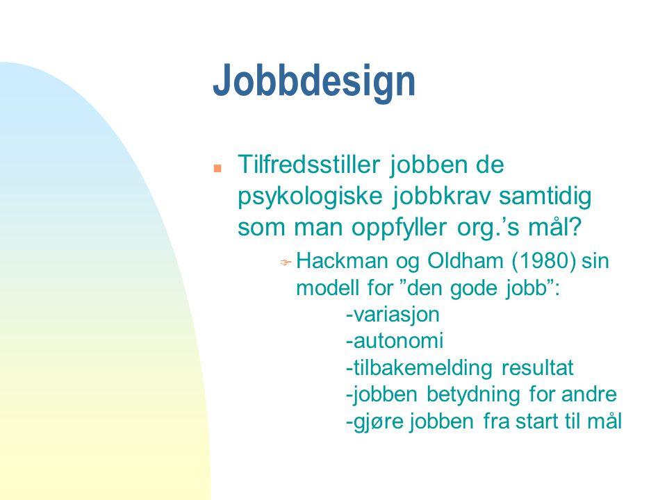"""Jobbdesign n Tilfredsstiller jobben de psykologiske jobbkrav samtidig som man oppfyller org.'s mål? F Hackman og Oldham (1980) sin modell for """"den god"""