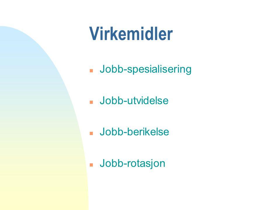 Virkemidler n Jobb-spesialisering n Jobb-utvidelse n Jobb-berikelse n Jobb-rotasjon