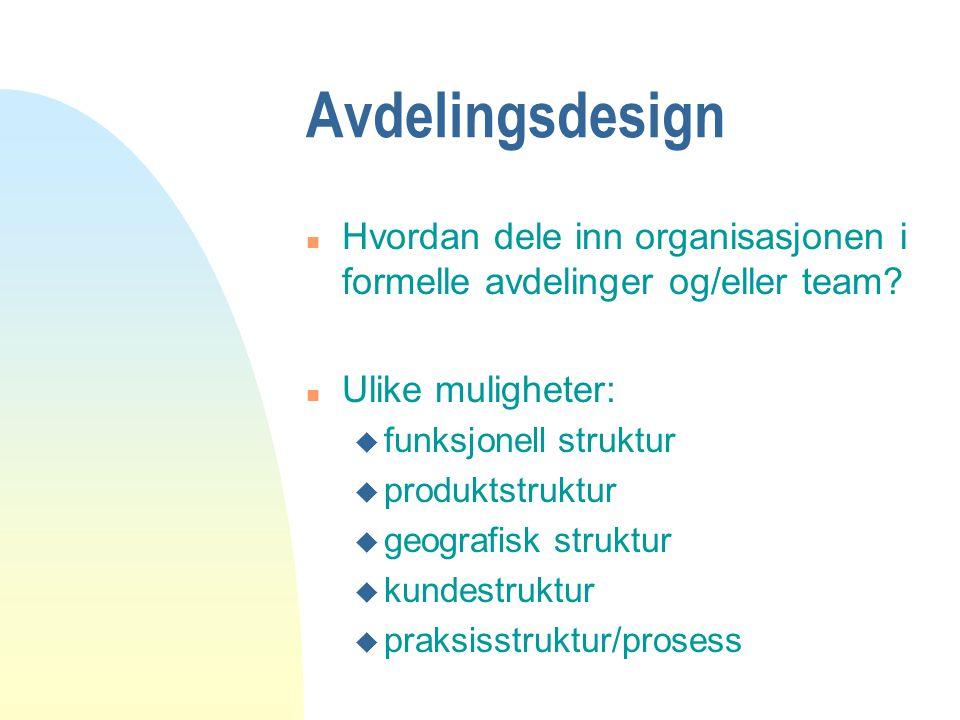 Avdelingsdesign n Hvordan dele inn organisasjonen i formelle avdelinger og/eller team? n Ulike muligheter: u funksjonell struktur u produktstruktur u