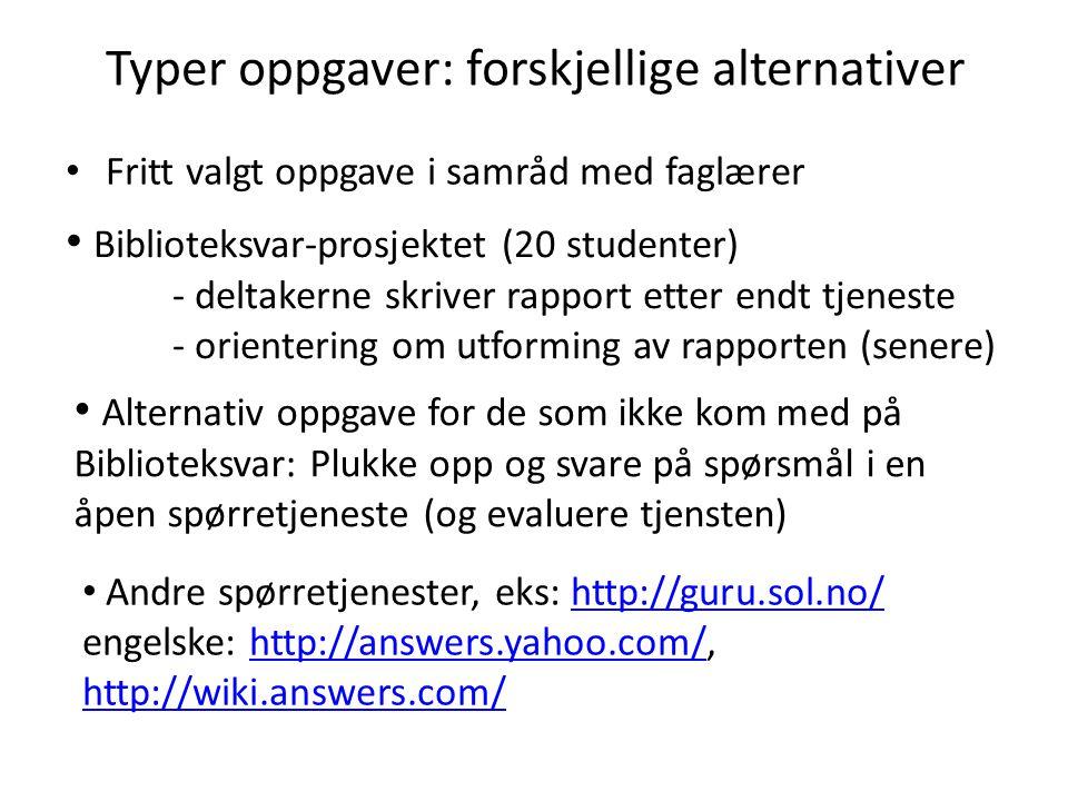 Typer oppgaver: forskjellige alternativer Fritt valgt oppgave i samråd med faglærer Biblioteksvar-prosjektet (20 studenter) - deltakerne skriver rappo