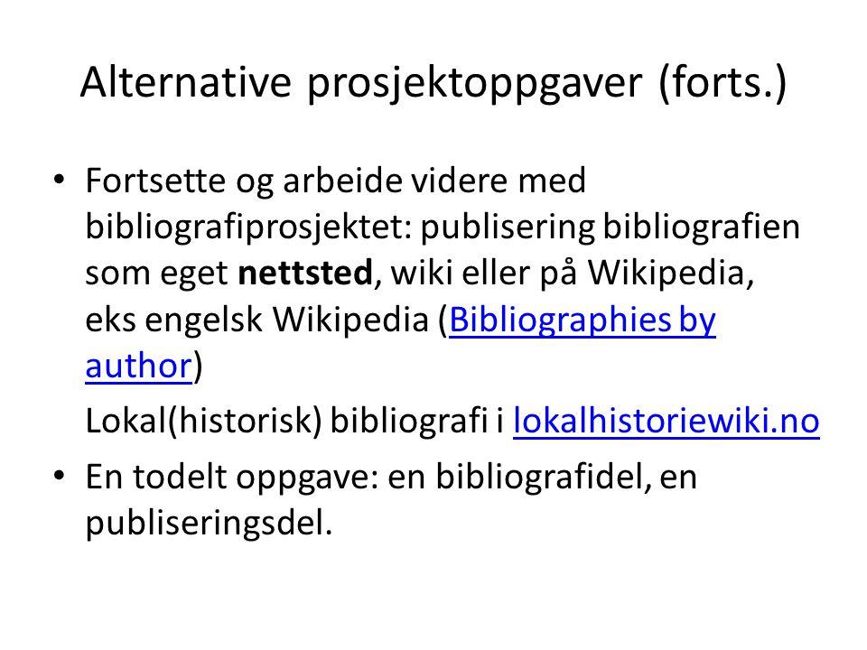 Alternative prosjektoppgaver (forts.) Fortsette og arbeide videre med bibliografiprosjektet: publisering bibliografien som eget nettsted, wiki eller p