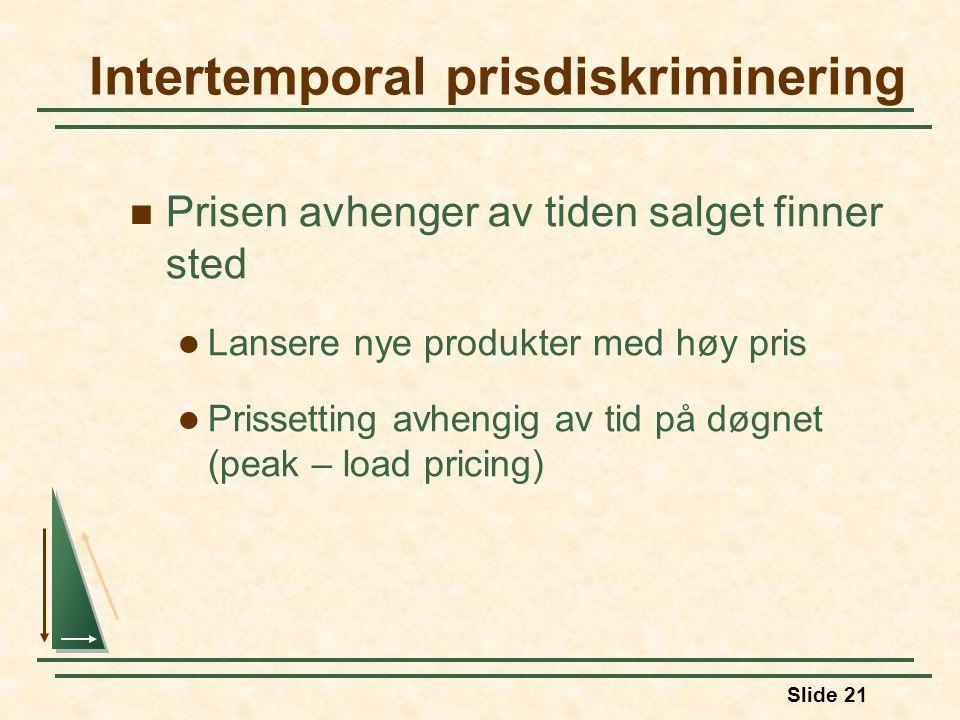 Slide 21 Prisen avhenger av tiden salget finner sted Lansere nye produkter med høy pris Prissetting avhengig av tid på døgnet (peak – load pricing) In