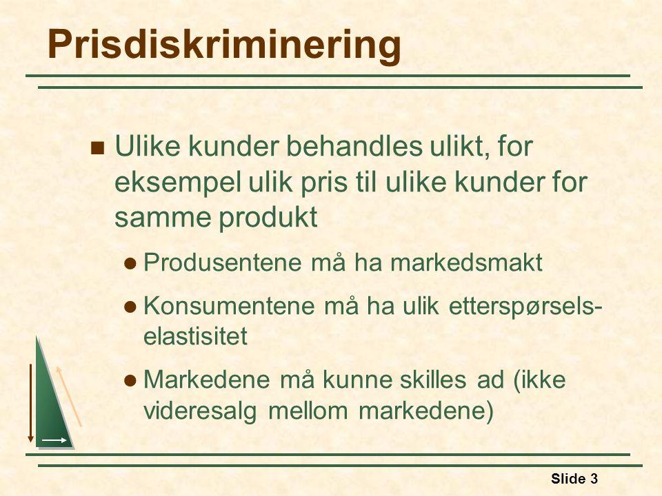 Slide 3 Prisdiskriminering Ulike kunder behandles ulikt, for eksempel ulik pris til ulike kunder for samme produkt Produsentene må ha markedsmakt Kons