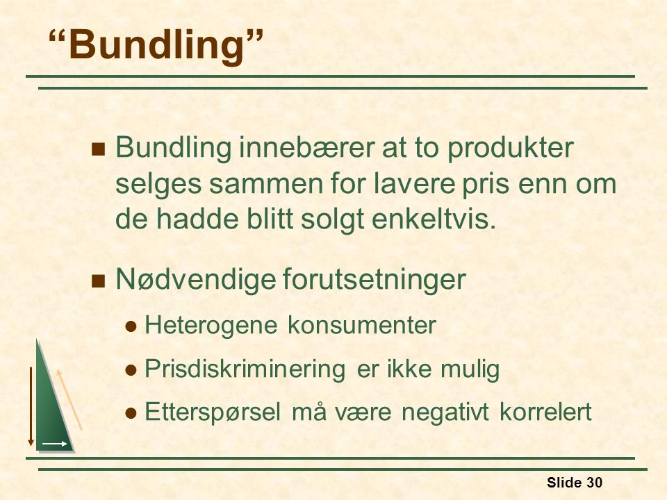 """Slide 30 """"Bundling"""" Bundling innebærer at to produkter selges sammen for lavere pris enn om de hadde blitt solgt enkeltvis. Nødvendige forutsetninger"""