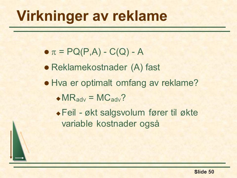 Slide 50 Virkninger av reklame  = PQ(P,A) - C(Q) - A Reklamekostnader (A) fast Hva er optimalt omfang av reklame?  MR adv = MC adv ?  Feil - økt sa