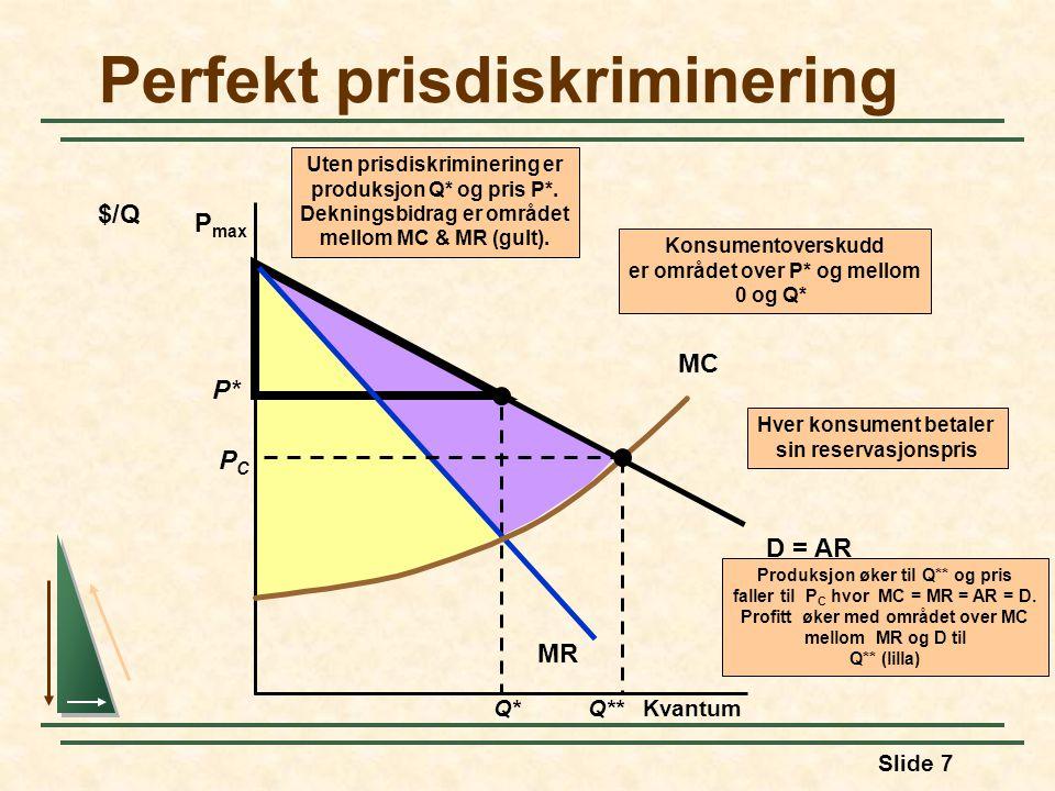Slide 7 P* Q* Uten prisdiskriminering er produksjon Q* og pris P*. Dekningsbidrag er området mellom MC & MR (gult). Perfekt prisdiskriminering Kvantum