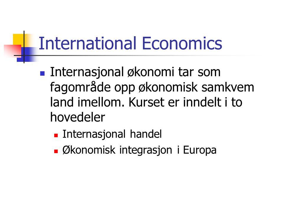 International Economics Internasjonal økonomi tar som fagområde opp økonomisk samkvem land imellom. Kurset er inndelt i to hovedeler Internasjonal han
