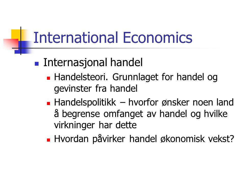 International Economics Internasjonal handel Handelsteori. Grunnlaget for handel og gevinster fra handel Handelspolitikk – hvorfor ønsker noen land å