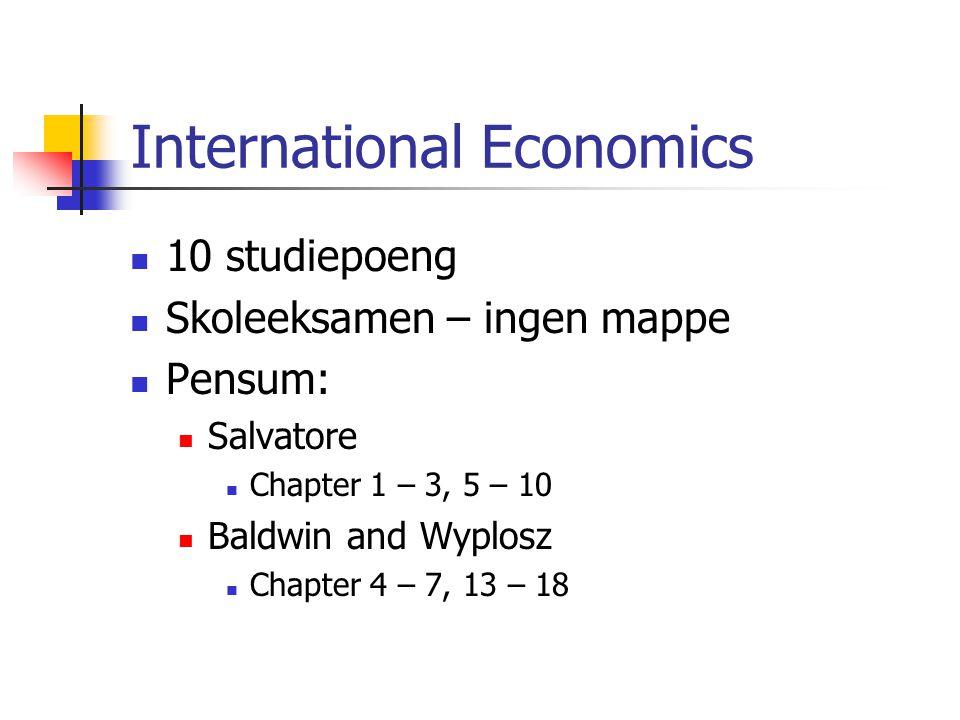 10 studiepoeng Skoleeksamen – ingen mappe Pensum: Salvatore Chapter 1 – 3, 5 – 10 Baldwin and Wyplosz Chapter 4 – 7, 13 – 18