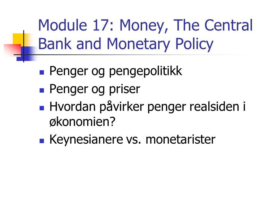 Module 17: Money, The Central Bank and Monetary Policy Penger og pengepolitikk Penger og priser Hvordan påvirker penger realsiden i økonomien.