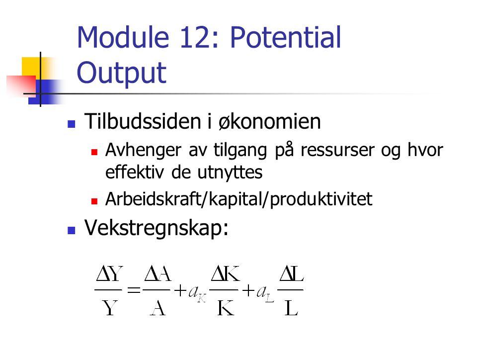 Module 12: Potential Output Tilbudssiden i økonomien Avhenger av tilgang på ressurser og hvor effektiv de utnyttes Arbeidskraft/kapital/produktivitet Vekstregnskap: